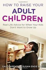 How to Raise Your Adult Children: Real-Life Advice