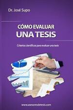 Cómo Evaluar una Tesis : Criterios Científicos para Evaluar una Tesis by José...