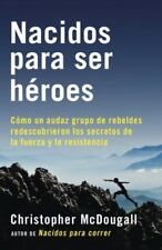 Nacidos Para Ser Heroes: Como Un Audaz Grupo de Rebeldes Redescubrieron Los Secr