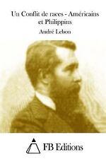 Un Conflit de Races - Américains et Philippins by André Lebon (2015, Paperback)
