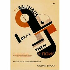 Bauhaus Ideal, Then and Now by William Smock