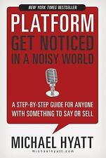 Platform : Get Noticed in a Noisy World by Steve Gottry and Michael Hyatt (2012,