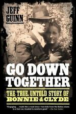Go Down Together: The True, Untold Story of Bonnie and Clyde: By Guinn, Jeff