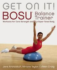 Get On It!: BOSU® Balance Trainer Workouts for Core Strength and a Super Toned