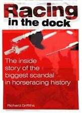Racing in the Dock: The Inside Story of the Biggest Scandal in Horseracing Hist