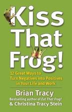 Kiss That Frog!: 12 Great Ways to Turn Negatives into Positives in Your Life .