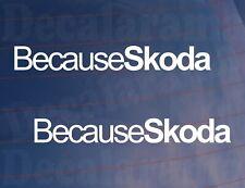 2x Car Stickers Because SKODA Funny Novelty Window Bumper Boot Door Decals