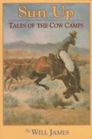 Sun Up: Tales of the Cow Camps: By Will James