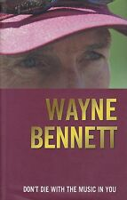 DON'T DIE WITH THE MUSIC IN YOU - Wayne Bennett with Steve Crawley - HB/DJ