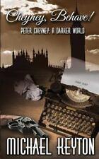 Cheyney Behave : Peter Cheyney: a Darker World: By Keyton, Michael