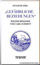 Gefährliche Beziehungen : Walter Benjamin und Carl Schmitt v. Heil 3476013081