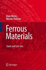 Ferrous Materials : Steel and Cast Iron by Hans Berns and Werner Theisen...