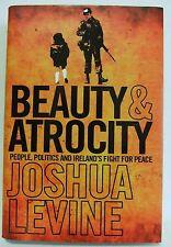 Beauty & Atrocity Joshua Levine Politics Ireland Hard Cover 2010 History book VG