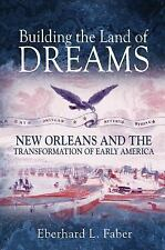 Building the Land of Dreams : New Orleans and the Transformation of Early...