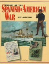 Images of the Spanish-American War : April-August 1898 - A Pictorial History...