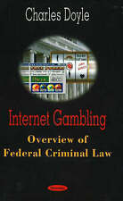 Internet Gambling: Overview of Federal Criminal Law - New Book Charles Doyle