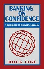 Banking on Confidence : A Guidebook to Financial Literacy by Dale K. Cline...