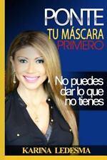 Ponte Tu Mascara Primero : No Puedes Dar lo Que No Tienes by Karina Ledesma...