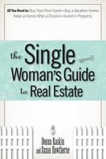 The Single Woman's Guide To Real Estate: All You Need to Buy Your First Home,