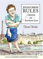 NEW Julia Child Rules: Lessons On Savoring Life by Karen Karbo