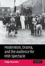 NEW Modernism, Drama, and the Audience for Irish Spectacle by Paige Reynolds
