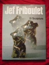 Jef Friboulet, 2. Sculpture