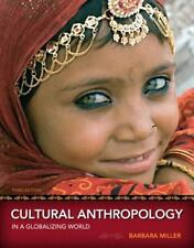 Cultural Anthropology in a Globalizing World by Barbara Miller (2011, Paperback)