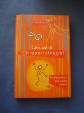 """ELENA ORLANDI-LICENZA DI """"CHISSENEFREGA !""""-GUIDA PRATICA PER ONESTI EGOISTI-2010"""