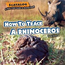 How to Track a Rhinoceros (Scatalog: A Kid's Field Guide to Animal Poop)