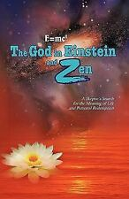 E=mc2 the God in Einstein and Zen : A Skeptic's Search for the Meaning of...