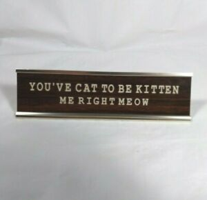 You've Cat To Be Kitten Me Right Meow Desk Sign Funny Cat Sign