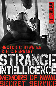 Strange Intelligence: Memoirs of Naval Secret Service by Hector C.  Bywater, H.