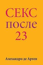Sex after 23 (Russian Edition) by Alejandro de Artep (2015, Paperback)