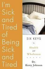 I'm Sick and Tired of Being Sick and Tired: Six Keys to Health and Wellness
