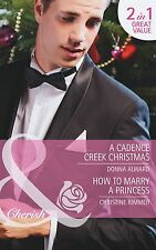 A Cadence Creek Christmas / How to Marry a Princess (Mills & Boon Cherish) Donna