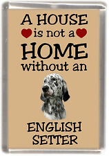 """English Setter Dog Fridge Magnet """"A HOUSE IS NOT A HOME"""" by Starprint"""