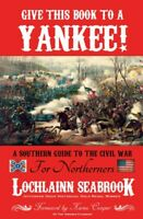 Give This Book to a Yankee: A Southern Guide to the Civil War for Northerners PB