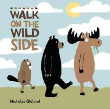 WALK ON THE WILD SIDE - OLDLAND, NICHOLAS - NEW HARDCOVER BOOK