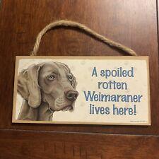 Weimaraner Spoiled Rotten Dog Wood Hanging Sign