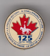 CANADA -RCMP -  lapel pin 125 years anniversary  P102