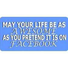 may your life be as awesome as you pretend on facebook license plate usa made