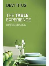 The Table Experience: Discover What Creates Deeper, More Meaningful Relationship