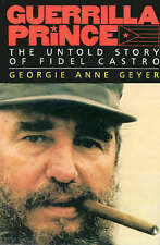 GUERRILLA PRINCE: THE UNTOLD STORY OF FIDEL CASTRO., Geyer, Georgie Anne., Used;