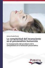 La complejidad del inconsciente en el psicoanálisis humanista: La incorporación