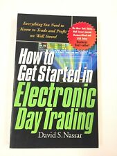 How to Get Started in Electronic Day Trading : Everything You... David S. Nassar