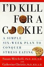 I'd Kill For a Cookie: A Simple Six-Week Plan to Conquer Stress Eating by Mitch
