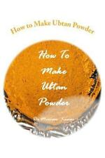 How to Make Ubtan Powder by Miriam Kinai (2013, Paperback)