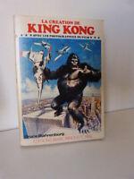 LA CREATION DE KING KONG AVEC LES PHOTOS DU FILM ,BRUCE BAHRENBURG(pl01)
