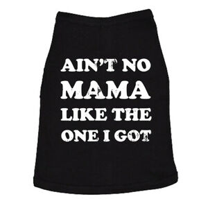 Dog Shirt Aint No Mama Like The One I Got Cute Clothes For Fur baby Mom Pet Gift