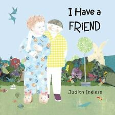 I Have a Friend: By Inglese, Judith Inglese, Judith